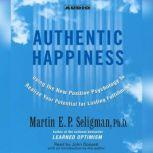 Authentic Happiness Using the new Positive Psychology to Realize Your Potential for Lasting Fulfillment, Martin E. P. Seligman