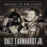 Racing to the Finish My Story, Dale Earnhardt Jr.