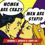 Women Are Crazy, Men Are Stupid The Simple Truth to a Complicated Relationship, Jenny Lee