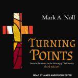 Turning Points Decisive Moments in the History of Christianity, Mark A. Noll