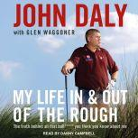 My Life In and Out of the Rough The Truth Behind All That Bull**** You Think You Know About Me, John Daly