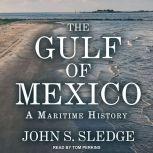 The Gulf of Mexico A Maritime History, John S. Sledge