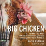 Big Chicken The Incredible Story of How Antibiotics Created Modern Agriculture and Changed the Way the World Eats, Maryn McKenna