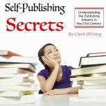 Self-Publishing Secrets Understanding the Publishing Industry in the 21st Century, Clark Offring