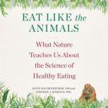 Eat Like the Animals What Nature Teaches Us About the Science of Healthy Eating, David Raubenheimer