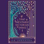 That Inevitable Victorian Thing, E.K. Johnston