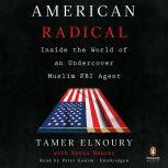 American Radical Inside the World of an Undercover Muslim FBI Agent, Tamer Elnoury