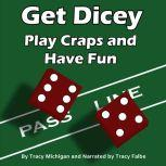 Get Dicey: Play Craps and Have Fun, Tracy Michigan
