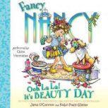 Fancy Nancy: Ooh La La! It's Beauty Day, Jane O'Connor