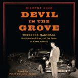 Devil in the Grove Thurgood Marshall, the Groveland Boys, and the Dawn of a New America, Gilbert King