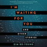 I'm Waiting for You And Other Stories, Bo-Young Kim