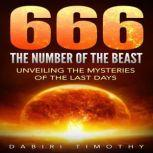 666 The Number of the Beast Unveiling the Mysteries of the Last Days, Dabiri Timothy