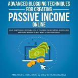 Advanced Blogging Techniques for Creating Passive Income Online: Learn How To Build a Profitable Blog, By Following The Best Writing, Monetization and Traffic Methods To Make Money As a Blogger Today!, Michael Nelson