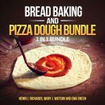 Bread baking and Pizza Dough Bundle: 3 in 1 Bundle, Bread, Pizza Dough, How to Bake Everything, Henri J. Richards