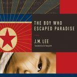Boy Who Escaped Paradise, The A Novel, J. M. Lee