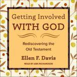 Getting Involved with God Rediscovering the Old Testament, Ellen F. Davis