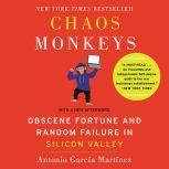 Chaos Monkeys Revised Edition Obscene Fortune and Random Failure in Silicon Valley, Antonio Garcia Martinez