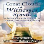 Great Cloud of Witnesses Speak Interviews with Martha, Lazarus, Thomas, and Timothy, Matthew Robert Payne