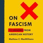 On Fascism 12 Lessons from American History, Matthew C. MacWilliams