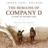 The Remains of Company D A Story of the Great War, James Carl Nelson