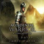 Accidental Warrior - Accidental Traveler Book 2 Book Two in the LitRPG Accidental Traveler Adventure, Jamie Davis