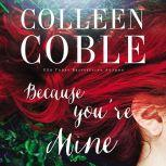 Because You're Mine, Colleen Coble