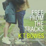 Free From the Tracks, K T Bowes