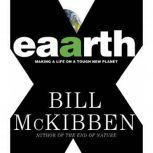 Eaarth Making a Life on a Tough New Planet, Bill McKibben