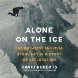 Alone on the Ice The Greatest Survival Story in the History of Exploration, David Roberts