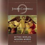 Mythic Worlds, Modern Words Joseph Campbell on the Art of James Joyce, Joseph Campbell