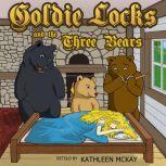 Goldie Locks and the Three Bears adapted by Kathleen McKay, The Brothers Grimm