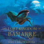 The Lost Kingdom of Bamarre, Gail Carson Levine