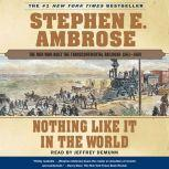 Nothing Like it In The World The Men Who Built The Transcontinental Railroad 1863 - 1869, Stephen E. Ambrose