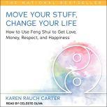 Move Your Stuff, Change Your Life How to Use Feng Shui to Get Love, Money, Respect, and Happiness, Karen Rauch Carter