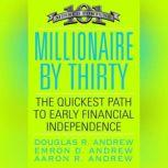 Millionaire by Thirty The Quickest Path to Early Financial Independence, Douglas R. Andrew