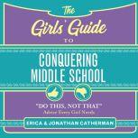 """The Girls' Guide to Conquering Middle School """"Do This, Not That"""" Advice Every Girl Needs, Jonathan Catherman"""