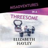 Misadventures in a Threesome, Elizabeth Hayley