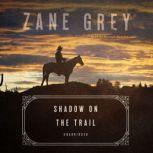 Shadow on the Trail A Western Story, Zane Grey