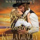 Mail Order Bride - A Bride for Mackenzie Sweet Clean Inspirational Frontier Historical Western Romance, Karla Gracey