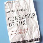 Consumer Detox Less Stuff, More Life, Revd. Mark Powley