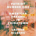 Patriot Number One American Dreams in Chinatown, Lauren Hilgers