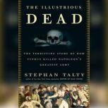 The Illustrious Dead The Terrifying Story of How Typhus Killed Napoleon's Greatest Army, Stephan Talty