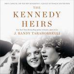 The Kennedy Heirs John, Caroline, and the New Generation - A Legacy of Triumph and Tragedy, J. Randy Taraborrelli