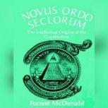 Novus Ordo Seclorum The Intellectual Origins of the Constitution, Forrest McDonald