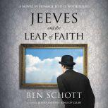 Jeeves and the Leap of Faith A Novel in Homage to P. G. Wodehouse, Ben Schott