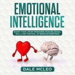 Emotional Intelligence Boost your life by improving your EQ, Social Skills and Control of Negative Emotions!, DALE MCLEO