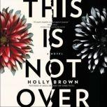 This Is Not Over, Holly Brown
