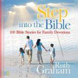 Step into the Bible 100 Family Devotions to Help Grow Your Child's Faith, Ruth Graham