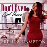 Don't Even Go There, Brenda Hampton