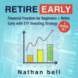 Retire Early 2 Books in 1 : Financial Freedom + ETF Investing Strategy, Nathan Bell